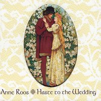 Haste to the Wedding — Anne Roos