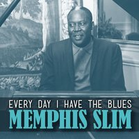 Every Day I Have the Blues — Memphis Slim