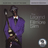 The Legend Of Fillmore Slim: Blues Man / King Of The Game — Fillmore Slim