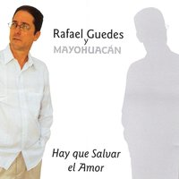 Hay que Salvar el Amor (Save The Love) — Rafael Guedes y Mayohuacán