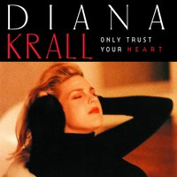 Only Trust Your Heart — Diana Krall