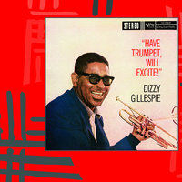 Have Trumpet, Will Excite! — Dizzy Gillespie