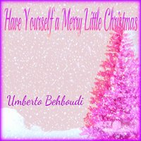 Have Yourself a Merry Little Christmas — Umberto Behboudi