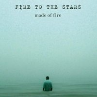 Made of Fire — Fire to the Stars