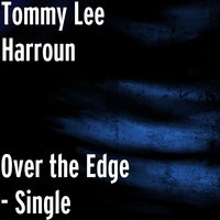 Over the Edge — Tommy Lee Harroun