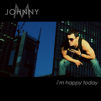 I'm Happy Today — Johnny M