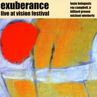 Live At Vision Festival — Exuberance, LOUIE BELOGENIS, Hilliard Greene, Michael Wimberly, Roy Campbell, Jr.