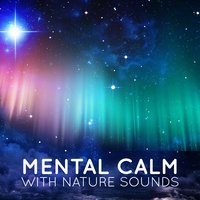 Mental Calm with Nature Sounds — Sleep Songs with Nature Sounds