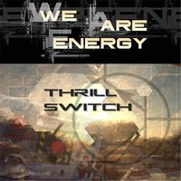 Thrill Switch — We Are Energy