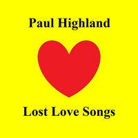 Lost Love Songs — Paul Highland
