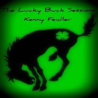 The Lucky Buck Sessions — Kenny Feidler