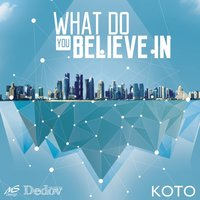 What Do You Believe In — Koto