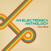 An Electronica Anthology, Vol. 3 — сборник