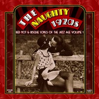 The Naughty 1920s: Red Hot & Risque Songs of The Jazz Age, Vol. 1 — сборник