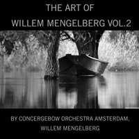 The Art of Willem Mengelberg, Vol. 2 — Concergebouw Orchestra Amsterdam, Willem Mengelberg