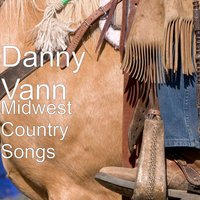Midwest Country Songs — Danny Vann