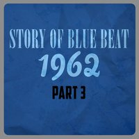 Story of Blue Beat 1962 Part 3 — сборник