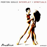 Interplay & Spirituals — Morton Gould, Hague Philharmonic Orchestra