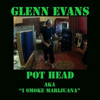 Pot Head (A.K.A I Smoke Marijuana) — Glenn Evans