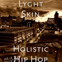 Holistic Hip Hop — Spike Rebel, Lyght Skin
