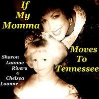 If My Momma Moves To Tennessee — Sharon Luanne Rivera & Chelsea Luanne
