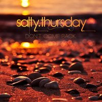Don't Come Back — Salty Thursday