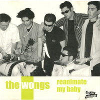 Reanimate My Baby — The Wongs