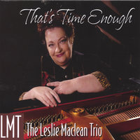 That's Time Enough — Leslie Maclean Trio