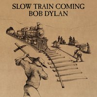 Slow Train Coming — Bob  Dylan