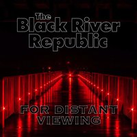 For Distant Viewing — The Black River Republic