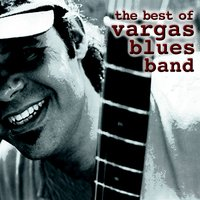 The Best Of Vargas Blues Band — Vargas Blues Band