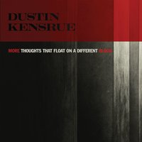 More Thoughts That Float On A Different Blood — Dustin Kensrue