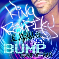 Bump (Lemme Get That) — Adam G, King Ralphy, King ralphy, Adam G