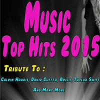 Music Top Hits 2015: Tribute to Calvin Harris, David Guetta, Avicii, Taylor Swift and Many More... — сборник