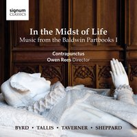 In the Midst of Life: Music from the Baldwin Partbooks I — Уильям Бёрд, John Sheppard, Томас Таллис, John Taverner, William Mundy, Robert Parsons, Contrapunctus, Owen Rees