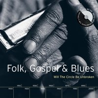 Folk, Gospel & Blues: Will The Circle Be Unbroken — сборник