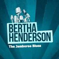 The Jamboree Blues — Bertha Henderson