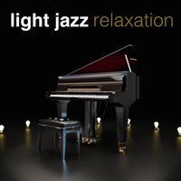 Light Jazz Relaxation — Relaxing Jazz Music, Light Jazz Academy, Soft Jazz Relaxation, Light Jazz Academy|Relaxing Jazz Music|Soft Jazz Relaxation