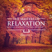 The Masters of Relaxation, Vol. 3 (Tchaikovsky, Beethoven, Debussy, Mozart, Satie and Bach) — Classical Study Music