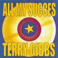 All My Succès — Terry Gibbs