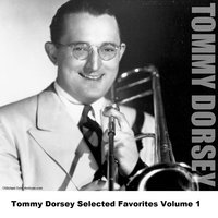 Tommy Dorsey Selected Favorites, Vol. 1 — Tommy Dorsey