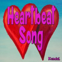Heartbeat Song — Kendal