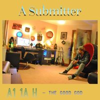 A1 1A H: The Good God — A Submitter