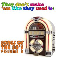The Don't Make 'Em Like They Used To: Songs of the 50's, Vol. 2 — сборник
