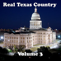 Real Texas Country Volume 3 — сборник