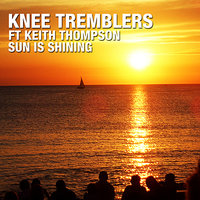 Sun Is Shining — Keith Thompson, Knee Tremblers