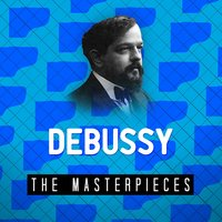 Debussy - The Masterpieces — Клод Дебюсси