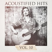 Acoustified Hits, Vol. 10 — Guitarra acústica