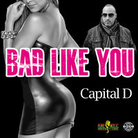 Bad Like You — Capital D