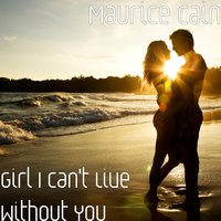 Girl I Can't Live Without You — MAURICE CAIN